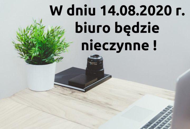W dniu 14.08.2020 r. biuro nieczynne.